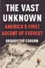 The Vast Unknown: America's First Ascent of Everest: Coburn, Broughton